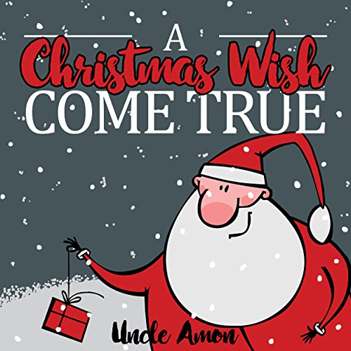 A Christmas Wish Come True: Christmas Story Picture Book for Kids (Children Christmas Books) (English Edition) por Uncle Amon