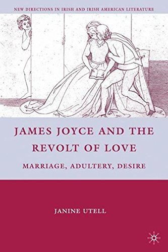 James Joyce and the Revolt of Love: Marriage, Adultery, Desire (New Directions in Irish and Irish American Literature)