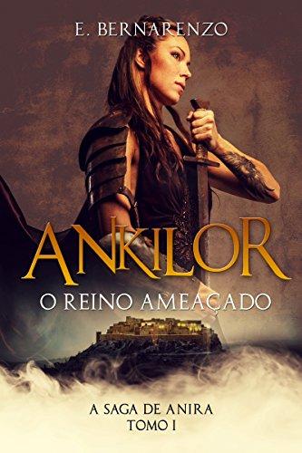 Ankilor o reino ameaçado: A SAGA DE ANIRA TOMO I (Portuguese Edition)