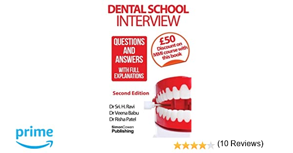 dental school interview questions and answers with full explanations amazoncouk dr sri h ravi dr risha patel ms veena babu 9780990853800 books - Dentist Interview Questions And Answers