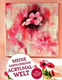Meine faszinierende Acrylmalwelt - Tolle Bilder selbst gestalten (Hobby + Werken) [Illustrierte Auflage] - 2013