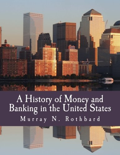 A History of Money and Banking in the United States (Large Print Edition): The Colonial Era to World War II por Murray N. Rothbard