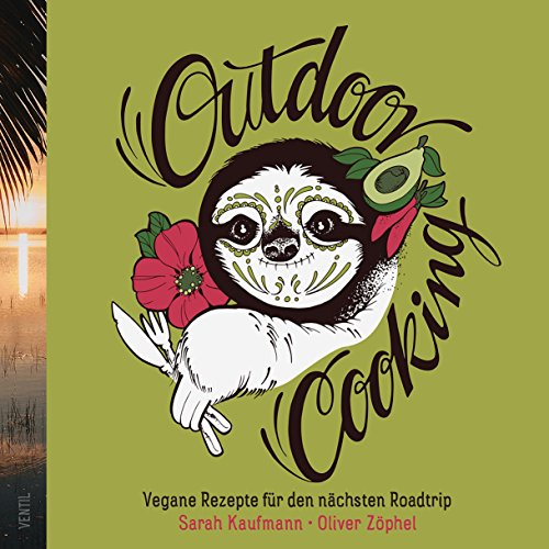 Outdoor Cooking: Vegane Rezepte für den nächsten Roadtrip (Edition Kochen ohne Knochen)
