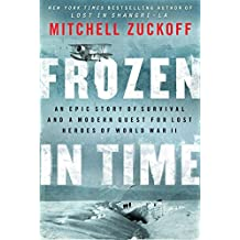 Frozen in Time: An Epic Story of Survival and a Modern Quest for Lost Heroes of World War II by Mitchell Zuckoff (20-Jun-2013) Paperback
