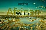 African Waters: Ein Kontinent und sein Wasser aus der Vogelperspektive