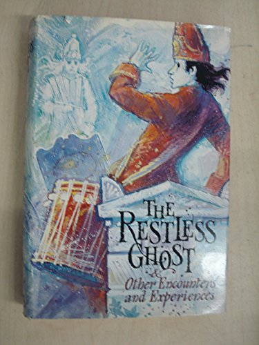 The Restless ghost : and other encounters and experiences