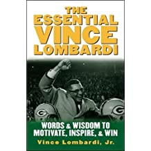 The Essential Vince Lombardi: Words and Wisdom to Motivate, Inspire and Win (Management & Leadership)