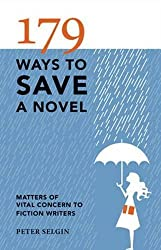 179 Ways to Save a Novel: Matters of Vital Concern to Fiction Writers by Peter Selgin (2010-04-21)