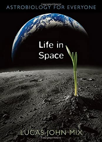 Life in Space: Astrobiology for Everyone by Lucas John Mix (2009-03-31)