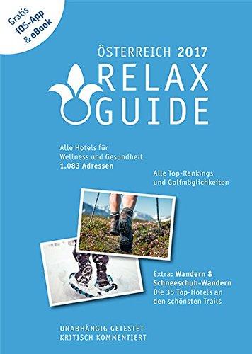 Preisvergleich Produktbild RELAX Guide 2017 Österreich, kritisch getestet: alle Wellness- und Gesundheitshotels. PLUS: Wandern, Schneeschuhwandern & Spa: die 35 Top-Hotels, ... und die neuesten Angebote sehen.