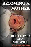 Becoming a Mother: Further Tales of a Midwife