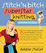 Stitch 'n Bitch Superstar Knitting: Go Beyond the Basics by Debbie Stoller (2010-11-01)
