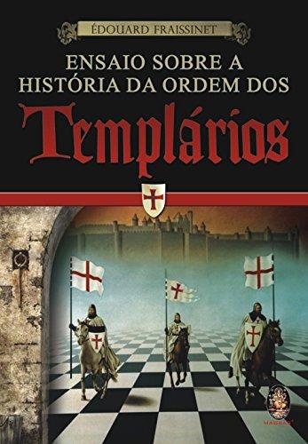 Ensaio Sobre A Historia Da Ordem Dos Templarios (Em Portuguese do Brasil)