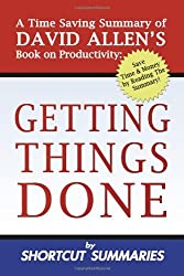 Getting Things Done: A Time Saving Summary of David Allen's Book on Productivity by Shortcut Summaries (2012-05-01)