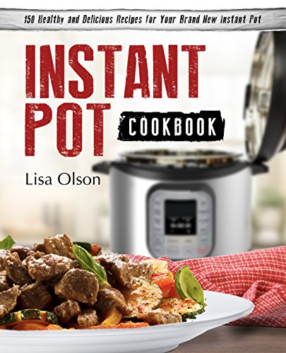 instant-pot-cookbook-150-healthy-and-delicious-recipes-for-your-brand-new-instant-pot-family-friendl