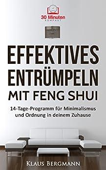 effektives entr mpeln mit feng shui das 14 tage programm f r minimalismus und ordnung in deinem. Black Bedroom Furniture Sets. Home Design Ideas