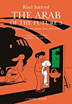 The Arab of the Future: A Childhood in the Middle East