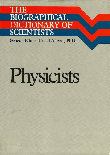 Physicists (Biographical Dictionary of Scientists Series) by David Abbott (1984-11-06)