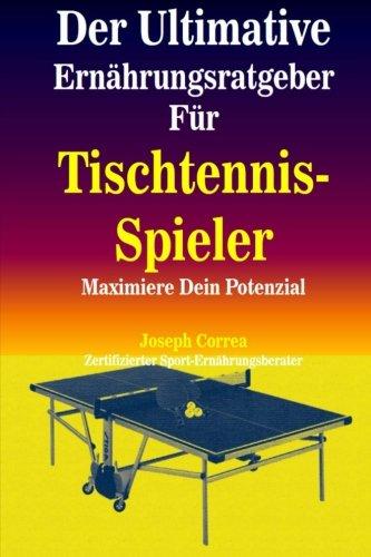 Preisvergleich Produktbild Der Ultimative Ernahrungsratgeber Fur Tischtennis-Spieler: Maximiere Dein Potenzial