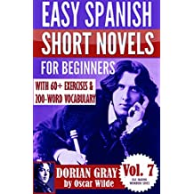 Dorian Gray: Easy Spanish Short Novels for Beginners With 60+ Exercises & 200-Word Vocabulary (Learn Spanish) (ESLC Reading Workbook Series 7) (English Edition)