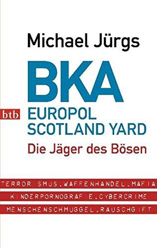 BKA. Europol Scotland Yard: Die Jger des Bsen