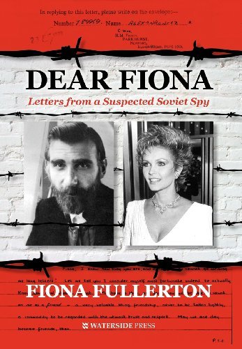 Dear Fiona: Letters from a Suspected Soviet Spy: Written by Fiona Fullerton, 2012 Edition, (1st) Publisher: Waterside Press [Hardcover]