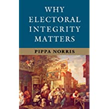 Why Electoral Integrity Matters (English Edition)