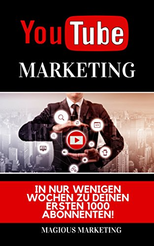 Youtube Marketing: In nur wenigen Wochen zu Deinen ersten 1000 Abonnenten! Lerne alle Hacks der Youtube SEO! (Mit Youtube Geld verdienen, social media Marketing, online Geld verdienen, seo)