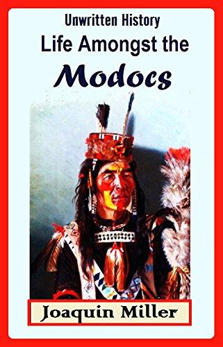 Unwritten History: Life Amongst the Modocs (1873) (English Edition) por Joaquin Miller