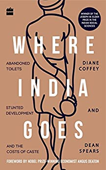 Where India Goes: Abandoned Toilets, Stunted Development and the Costs of Caste by [Coffey, Diane, Spears, Dean]