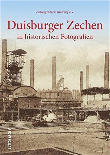 Duisburger Zechen in historischen Fotografien. 160 historische Bilder erinnern an den harten Arbeitsalltag und wecken unzählige Erinnerungen (Sutton Archivbilder)