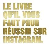 Read details Le Livre qu'il vous faut pour réussir sur Instagram