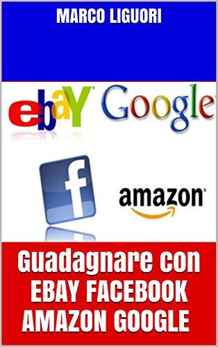 guadagnare-online-con-ebay-facebook-amazon-google-guadagno-online-2016-come-sfruttare-il-web-per-gua