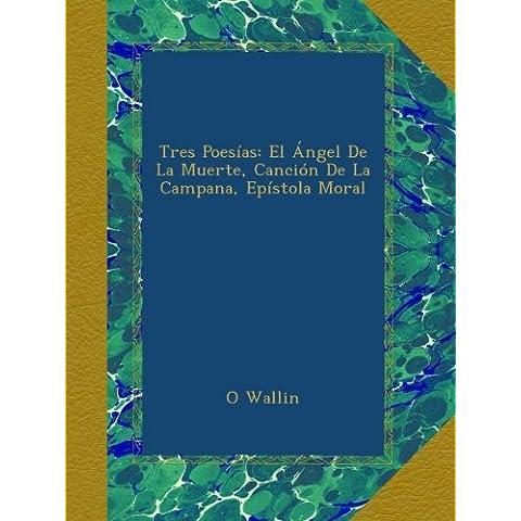 Tres Poesías: El Ángel De La Muerte, Canción De La Campana, Epístola Moral