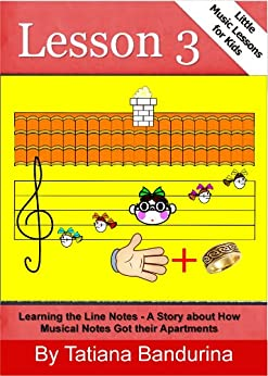 Little Music Lessons for Kids: Lesson 3: Learning the Line Notes - A Story about How Musical Notes Got their Apartments (English Edition) par [Bandurina, Tatiana]
