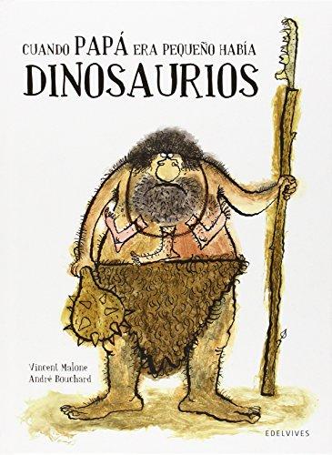 Cuando papá era pequeño había dinosaurios (Álbumes ilustrados) por Vincent Malone