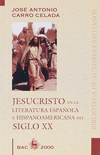 Jesucristo en la literatura española e hispanoamericana del siglo XX (BAC 2000) por José Antonio Carro Celada