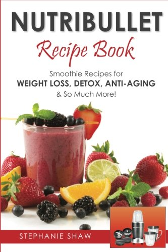 nutribullet-recipe-book-smoothie-recipes-for-weight-loss-detox-anti-aging-so-much-more