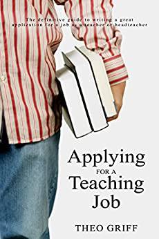 Applying for a teaching job: The definitive guide to writing a great application for a job as a teacher or headteacher by [Griff, Theo]