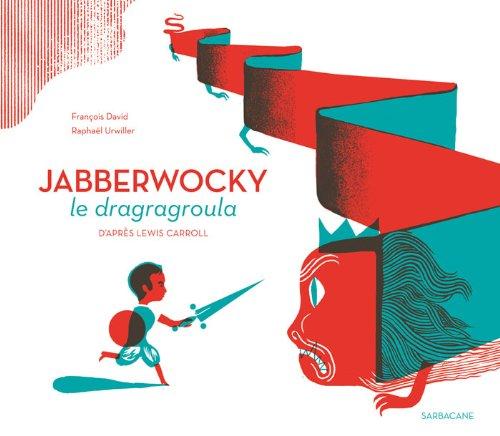Jabberwocky le dragragroula par Lewis Carroll, François David, Raphaël Urwiller