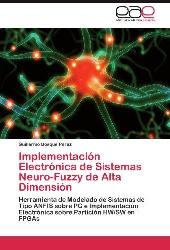 Implementación Electrónica de Sistemas Neuro-Fuzzy de Alta Dimensión: Herramienta de Modelado de Sistemas de Tipo ANFIS sobre PC e Implementación Electrónica sobre Partición HW/SW en FPGAs