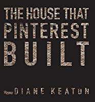 The House That Pinterest Built by Rizzoli International Publications