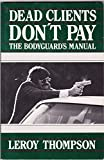 Dead Clients Don't Pay: The Bodyguard's Manual by Leroy Thompson (1-Mar-1984) Paperback