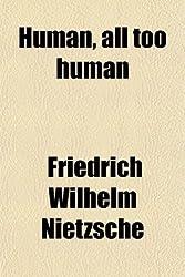 Human, All Too Human; A Book for Free Spirits by Friedrich Wilhelm Nietzsche (2012-01-02)