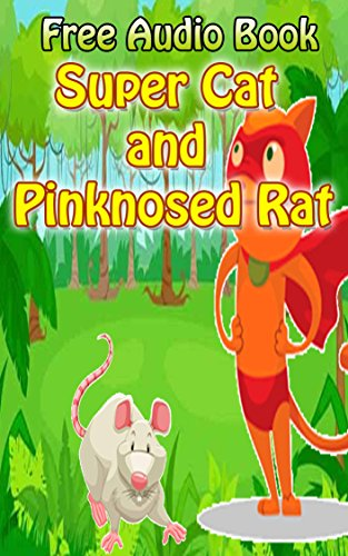 Value books for kids: Super Cat and Pinknosed Rat  | (FREE AUDIO): Bedtime story for kids ages 1-7 : Funny kid story (English Edition) (Audio Free Kinder)