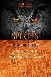 Spirits - Geister im Herzen: Schamanische Wege zu den Kräften der Natur