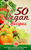 VEGAN COOKBOOK: 50 Vegan Recipes: Your Vegan Cookbook For Plant Based Eating And Healthy Living (Health Wealth & Happiness 47) (English Edition)