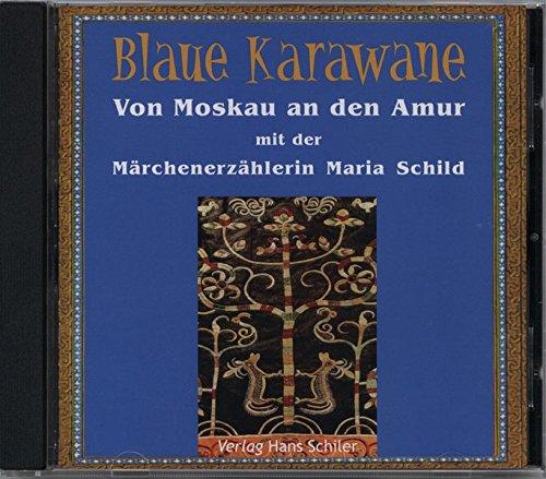 Von Moskau an den Amur mit der Märchenerzählerin Maria Schild: Blaue Karawane Band 1
