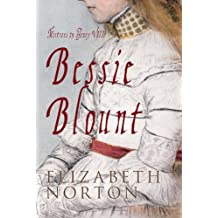 Bessie Blount: Mistress to Henry VIII: Written by Elizabeth Norton, 2011 Edition, (1st Edition) Publisher: Amberley Publishing [Hardcover]