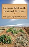 Improve Soil With Seaweed Fertilizer: Fertilizer Is Important to Farmer